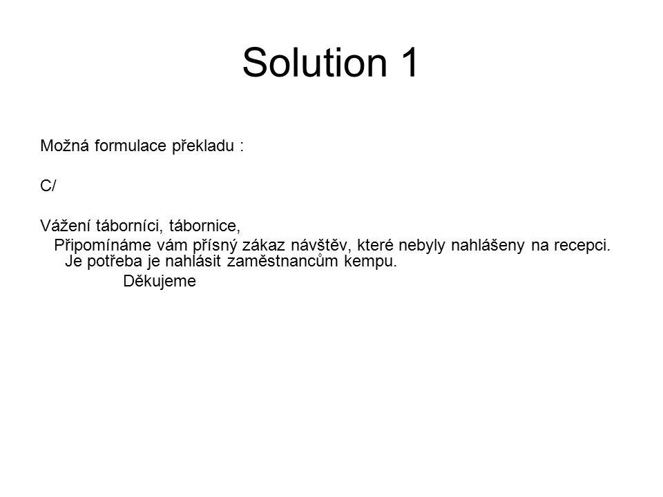 Solution 1 Možná formulace překladu : C/ Vážení táborníci, tábornice, Připomínáme vám přísný zákaz návštěv, které nebyly nahlášeny na recepci. Je potř