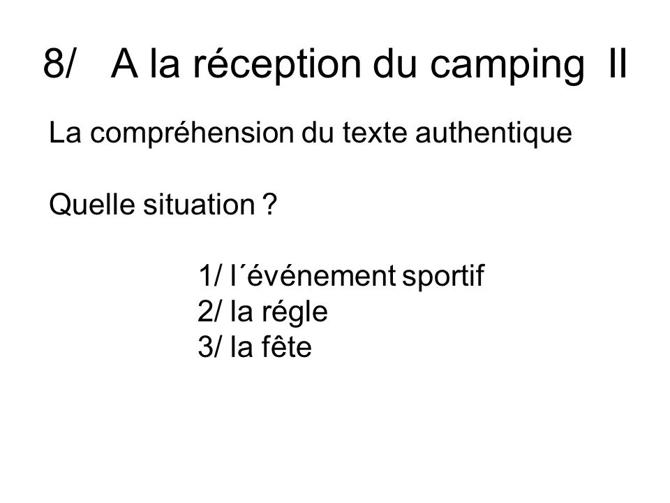 8/ A la réception du camping II La compréhension du texte authentique Quelle situation .