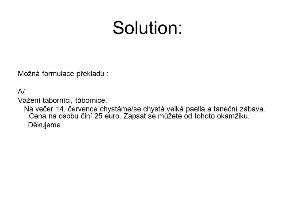 Solution: Možná formulace překladu : A/ Vážení táborníci, tábornice, Na večer 14. července chystáme/se chystá velká paella a taneční zábava. Cena na o