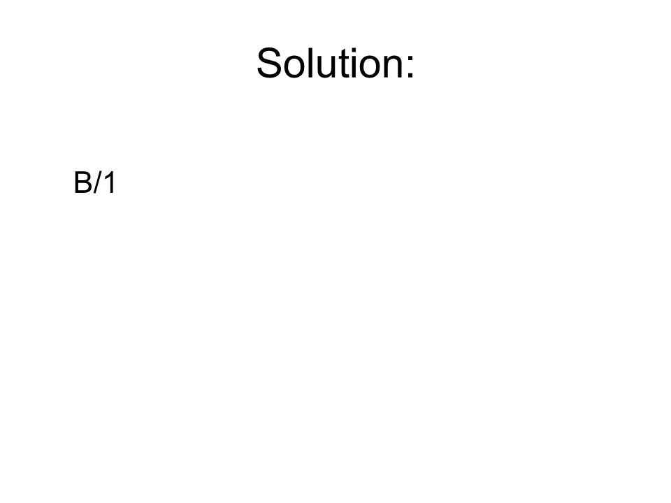 Solution: B/1