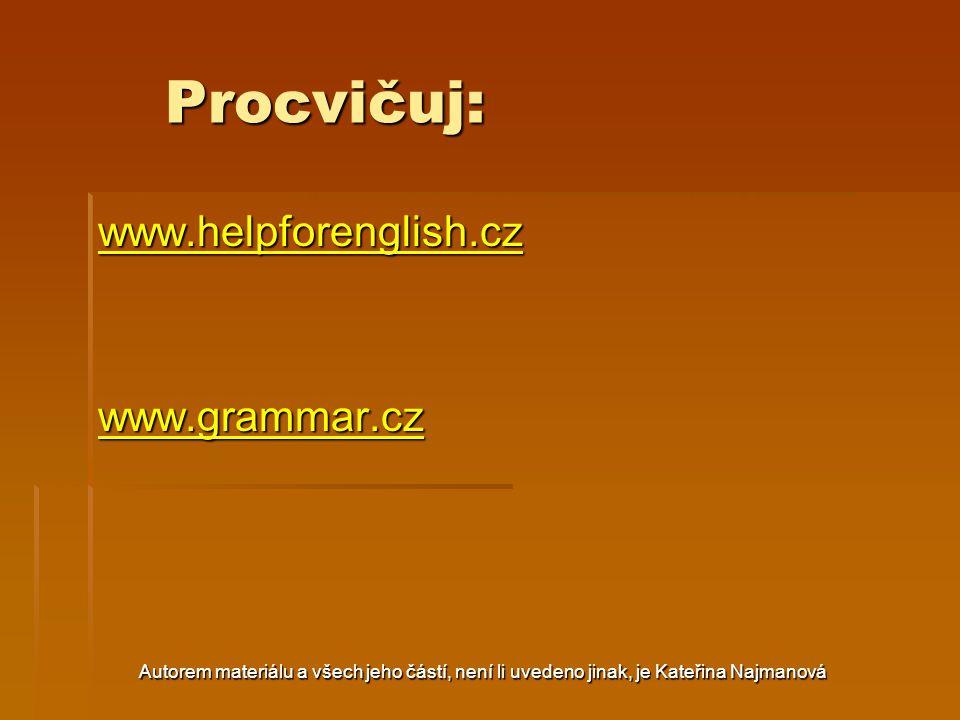 Autorem materiálu a všech jeho částí, není li uvedeno jinak, je Kateřina Najmanová Procvičuj: www.helpforenglish.cz www.grammar.cz