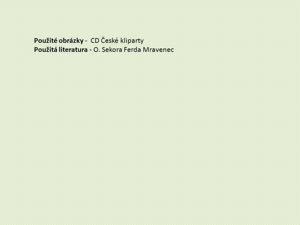 Použité obrázky - CD České kliparty Použitá literatura - O. Sekora Ferda Mravenec