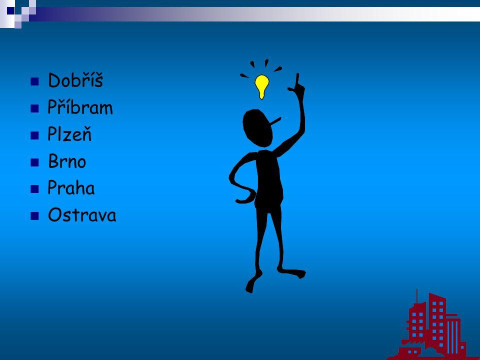 Dobříš Příbram Plzeň Brno Praha Ostrava