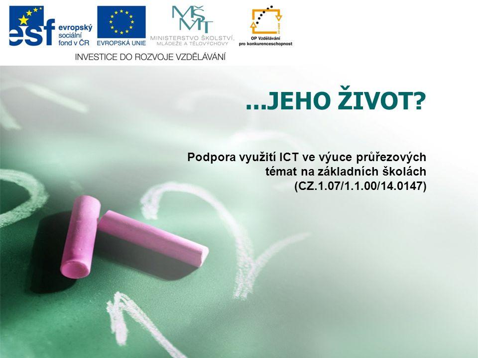 ...JEHO ŽIVOT? Podpora využití ICT ve výuce průřezových témat na základních školách (CZ.1.07/1.1.00/14.0147)