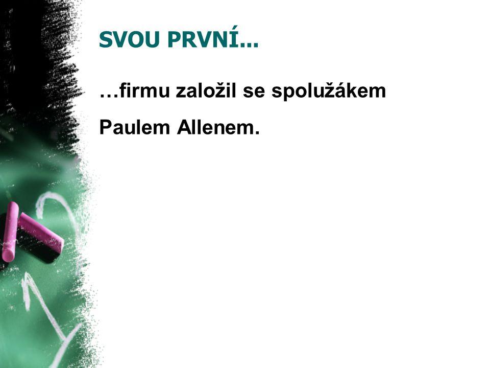 SVOU PRVNÍ... …firmu založil se spolužákem Paulem Allenem.