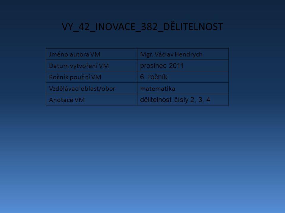VY_42_INOVACE_382_DĚLITELNOST Jméno autora VMMgr.