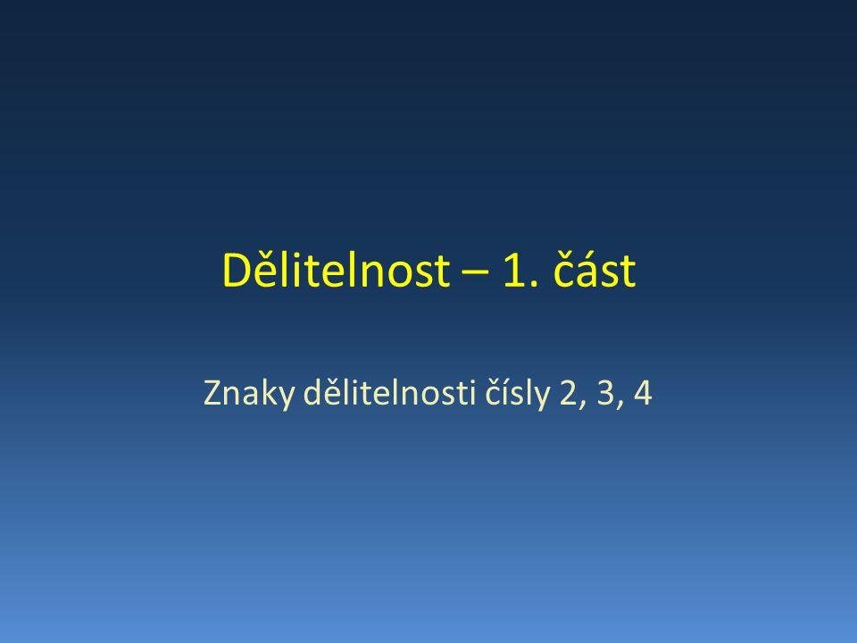 Dělitelnost číslem 2 Úkol: Dokážeš bez dělení zjistit, která z následujících čísel jsou dělitelná dvěma (jdou vydělit beze zbytku).