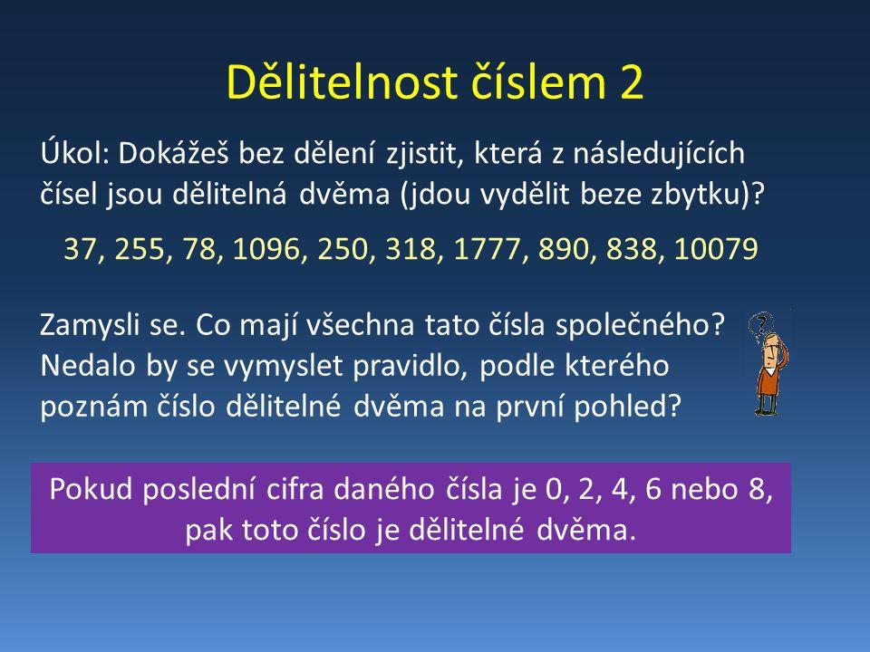 Úkoly 1.Z níže uvedených čísel podtrhni ta, která jsou dělitelná dvěma: 367, 445, 120, 87, 956, 744, 1251 2.Napiš alespoň 5 trojciferných čísel dělitelných dvěma 3.Napiš alespoň 5 čísel větších než 100, která budou dělitelná dvěma