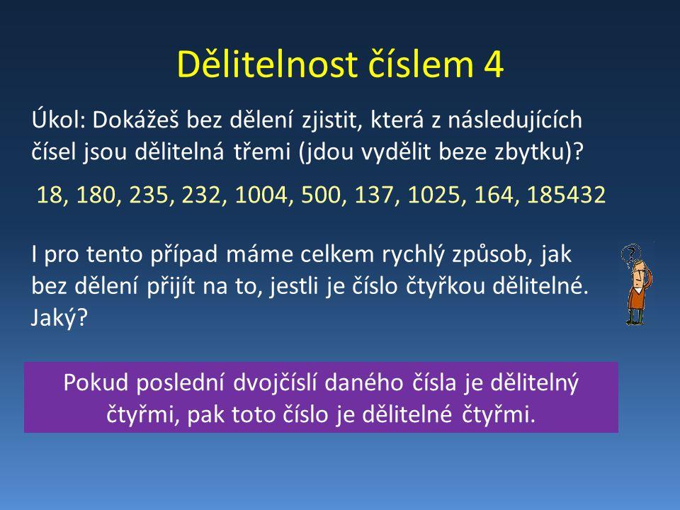 Úkoly 1.Z níže uvedených čísel podtrhni ta, která jsou dělitelná třemi: 127, 128, 700, 891, 332, 604, 8890 2.Z níže uvedených cifer sestav alespoň 3 čísla, která budou dělitelná čtyřmi.
