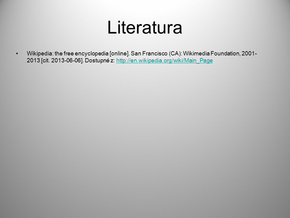 Literatura Wikipedia: the free encyclopedia [online]. San Francisco (CA): Wikimedia Foundation, 2001- 2013 [cit. 2013-06-06]. Dostupné z: http://en.wi