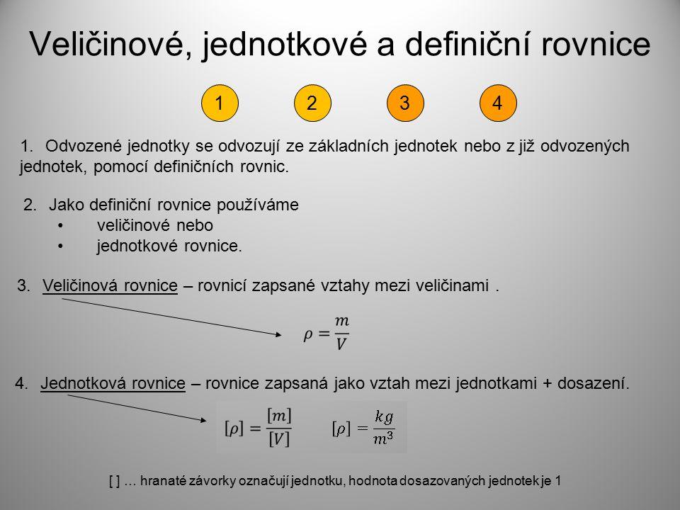 Veličinové, jednotkové a definiční rovnice 1.Odvozené jednotky se odvozují ze základních jednotek nebo z již odvozených jednotek, pomocí definičních rovnic.