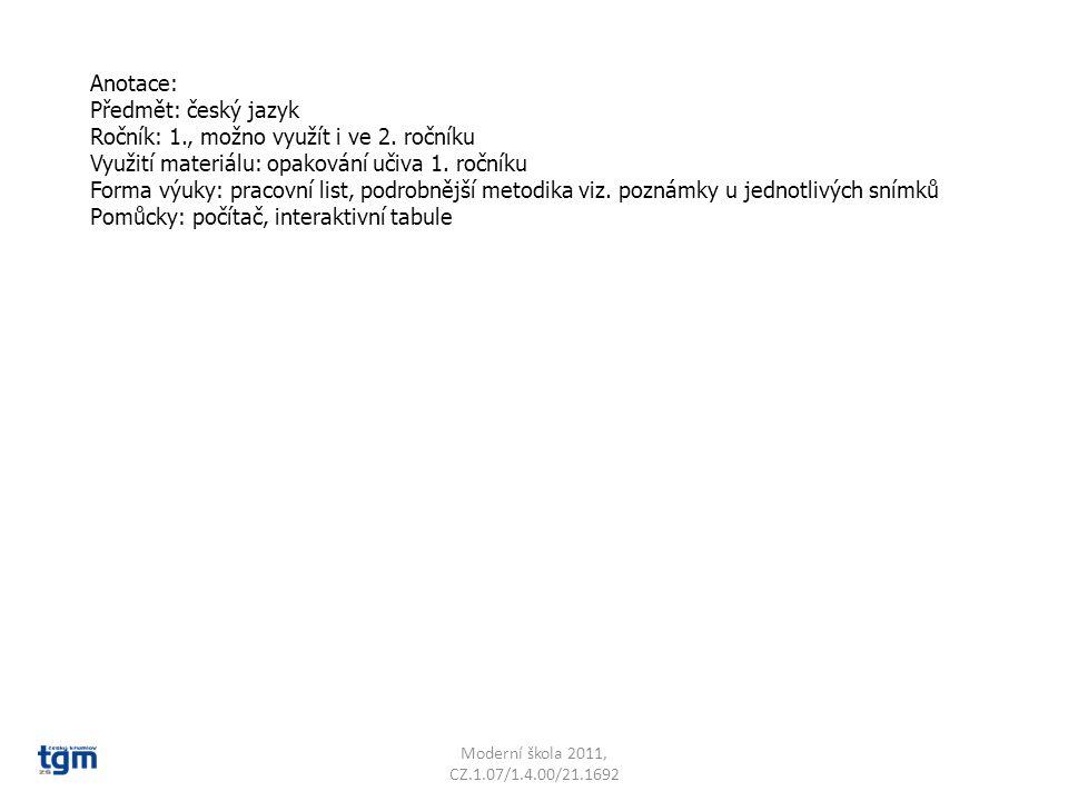 Anotace: Předmět: český jazyk Ročník: 1., možno využít i ve 2. ročníku Využití materiálu: opakování učiva 1. ročníku Forma výuky: pracovní list, podro