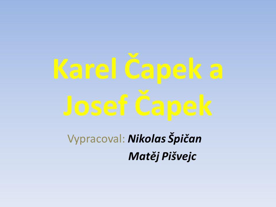 Karel Čapek a Josef Čapek Vypracoval: Nikolas Špičan Matěj Pišvejc