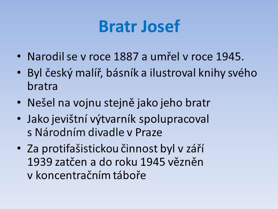 Bratr Josef Narodil se v roce 1887 a umřel v roce 1945. Byl český malíř, básník a ilustroval knihy svého bratra Nešel na vojnu stejně jako jeho bratr