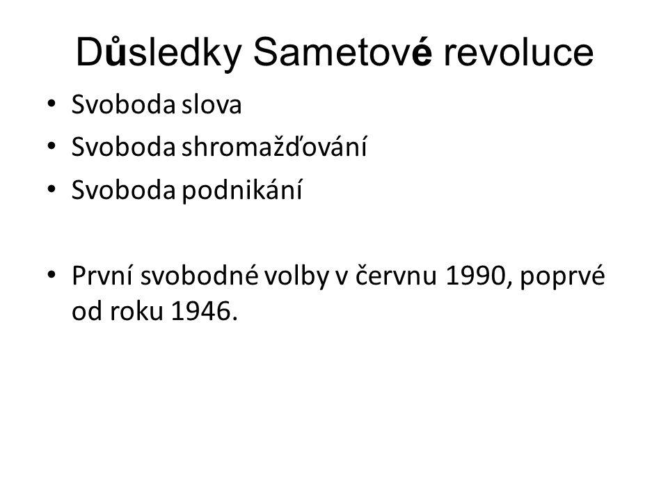 Důsledky Sametové revoluce Svoboda slova Svoboda shromažďování Svoboda podnikání První svobodné volby v červnu 1990, poprvé od roku 1946.