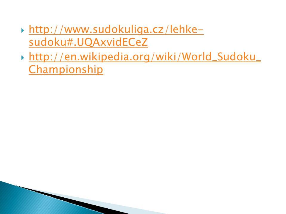  http://www.sudokuliga.cz/lehke- sudoku#.UQAxvidECeZ http://www.sudokuliga.cz/lehke- sudoku#.UQAxvidECeZ  http://en.wikipedia.org/wiki/World_Sudoku_ Championship http://en.wikipedia.org/wiki/World_Sudoku_ Championship