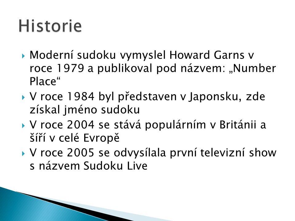 """ Moderní sudoku vymyslel Howard Garns v roce 1979 a publikoval pod názvem: """"Number Place  V roce 1984 byl představen v Japonsku, zde získal jméno sudoku  V roce 2004 se stává populárním v Británii a šíří v celé Evropě  V roce 2005 se odvysílala první televizní show s názvem Sudoku Live"""