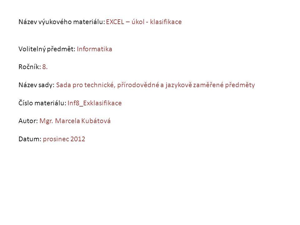 Název výukového materiálu: EXCEL – úkol - klasifikace Volitelný předmět: Informatika Ročník: 8.