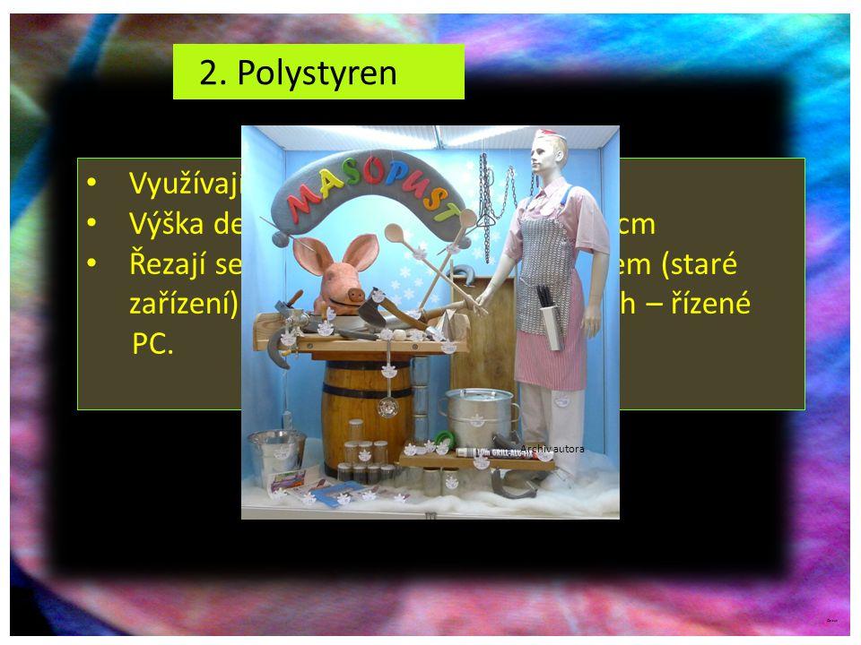 ©c.zuk 2. Polystyren Využívají se na výrobu dekorace. Výška desky3 – 7mm, výška 1 – 120 cm Řezají se nahřátým odporovým drátem (staré zařízení) nebo n