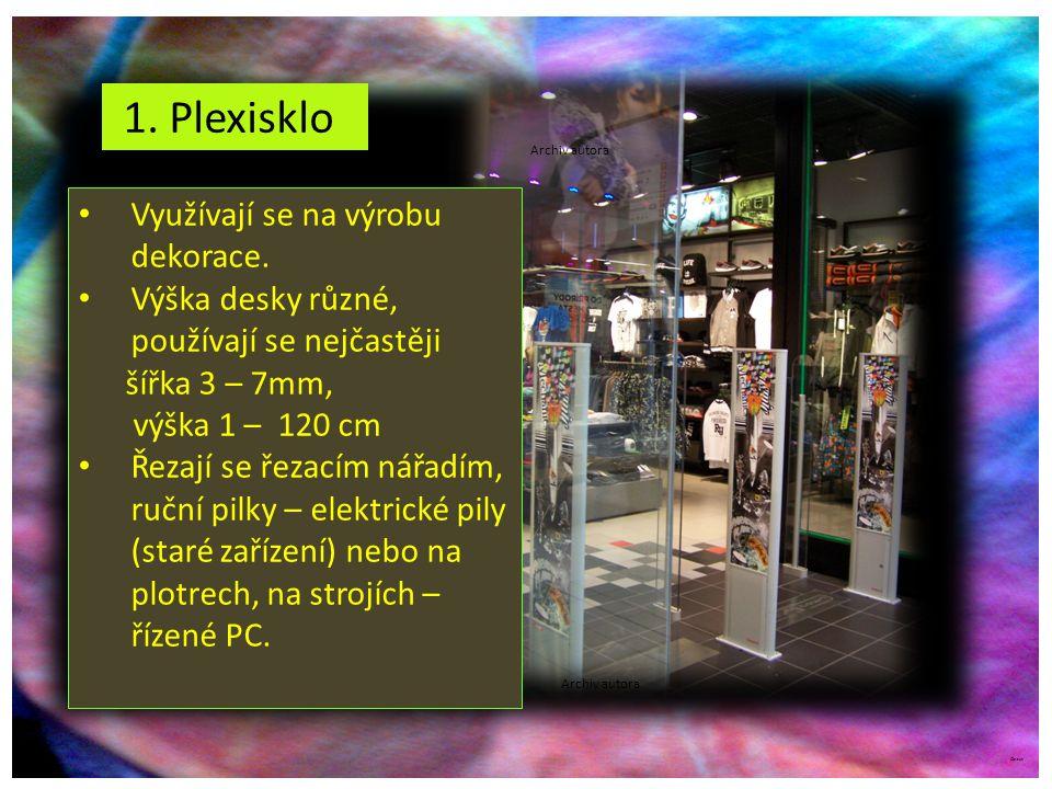©c.zuk 1. Plexisklo Archiv autora Využívají se na výrobu dekorace. Výška desky různé, používají se nejčastěji šířka 3 – 7mm, výška 1 – 120 cm Řezají s