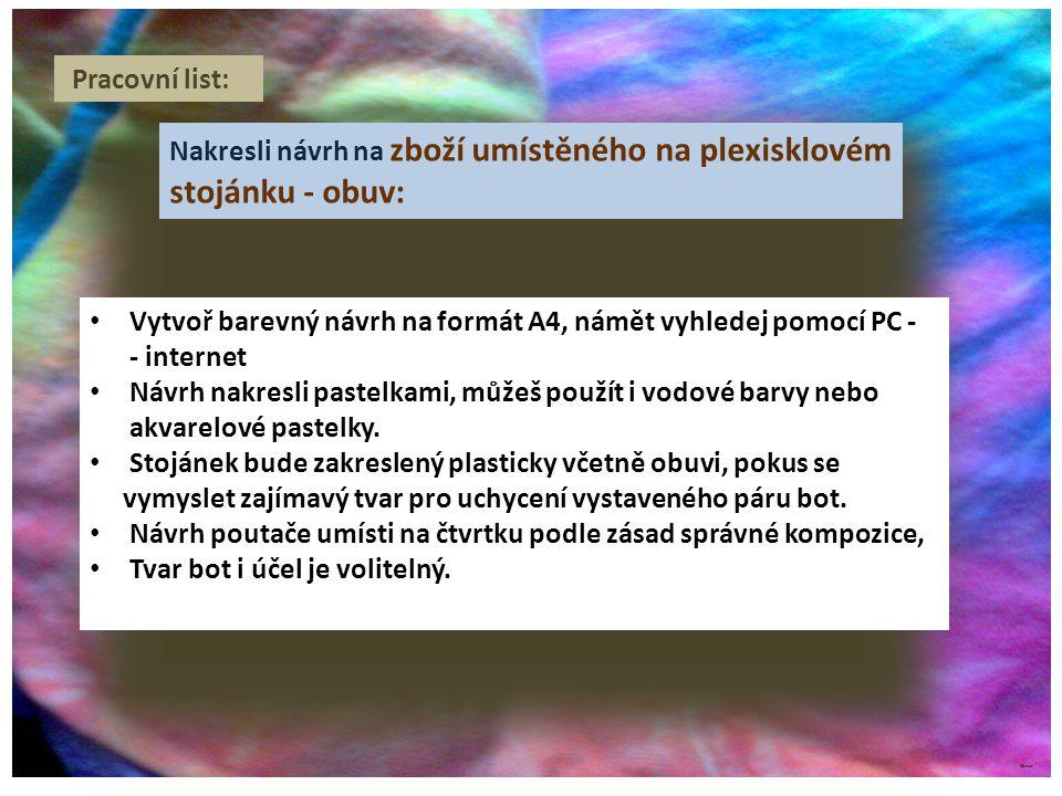 ©c.zuk Pracovní list: Nakresli návrh na zboží umístěného na plexisklovém stojánku - obuv: Vytvoř barevný návrh na formát A4, námět vyhledej pomocí PC