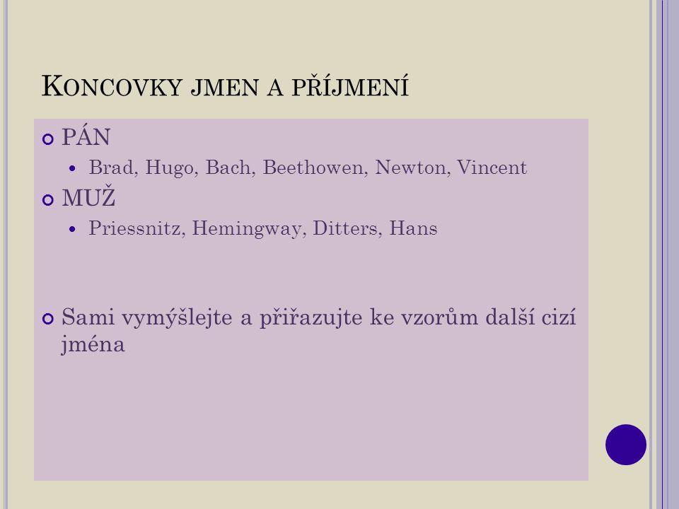 S LOVANSKÁ JMÉNA skloňují se jako česká přídavná jména Čajkovskij – Čajkovského – Čajkovskému...