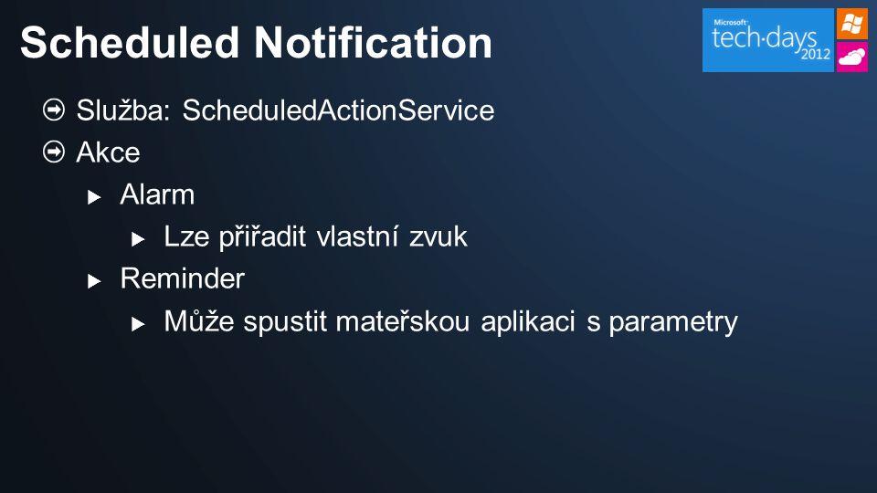 Služba: ScheduledActionService Akce  Alarm  Lze přiřadit vlastní zvuk  Reminder  Může spustit mateřskou aplikaci s parametry Scheduled Notification