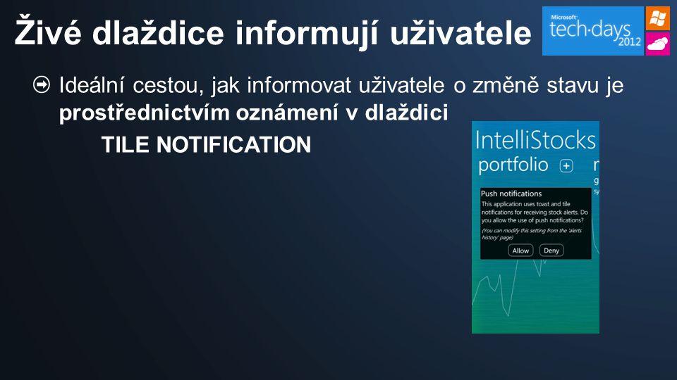 Ideální cestou, jak informovat uživatele o změně stavu je prostřednictvím oznámení v dlaždici TILE NOTIFICATION Živé dlaždice informují uživatele
