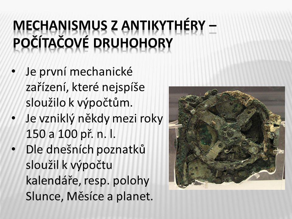 Je první mechanické zařízení, které nejspíše sloužilo k výpočtům. Je vzniklý někdy mezi roky 150 a 100 př. n. l. kalendáře Dle dnešních poznatků slouž