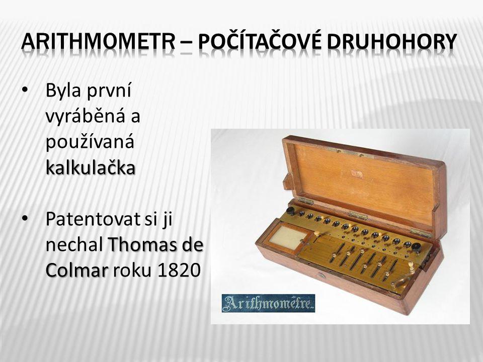 kalkulačka Byla první vyráběná a používaná kalkulačka Thomas de Colmar Patentovat si ji nechal Thomas de Colmar roku 1820