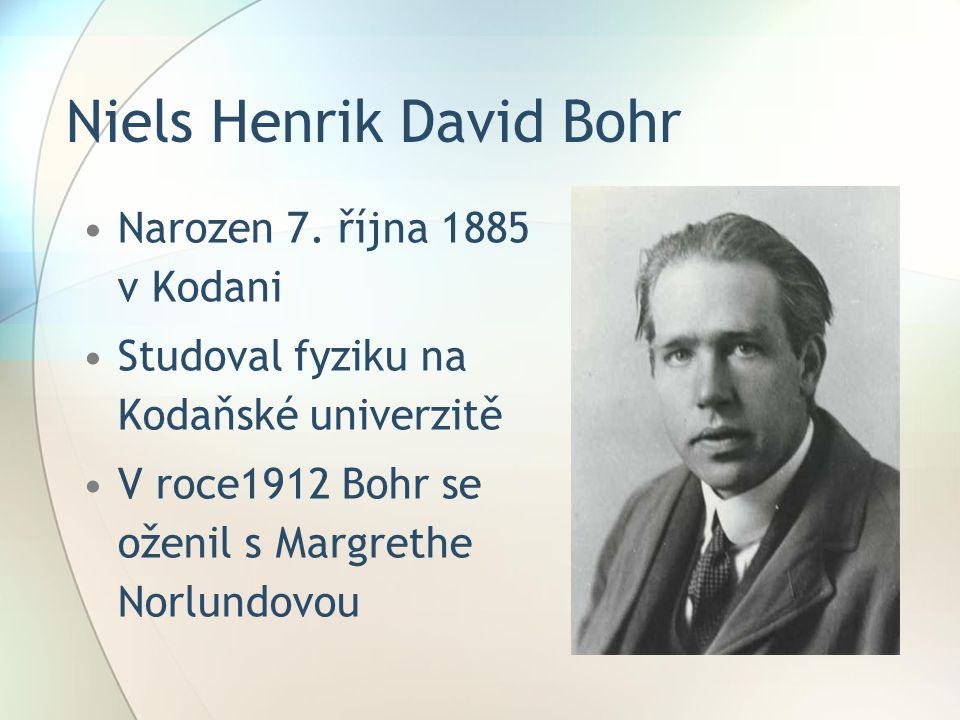 Niels Henrik David Bohr Narozen 7. října 1885 v Kodani Studoval fyziku na Kodaňské univerzitě V roce1912 Bohr se oženil s Margrethe Norlundovou