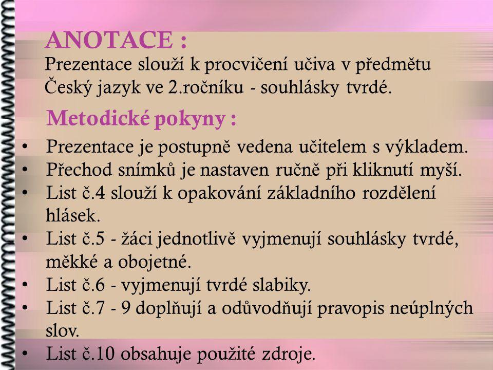 Datum vytvo ř ení : 11.3.2012 Klí č ová slova : souhlásky tvrdé, m ě kké a obojetné, tvrdé slabiky.