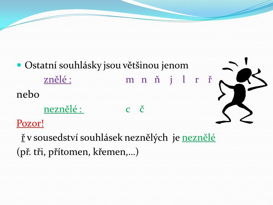 z hlediska pravopisného rozlišujeme souhlásky tvrdé : h ch k r d t n měkké: ž š č ř c j ď ť ň obojetné: b f l m p s v z