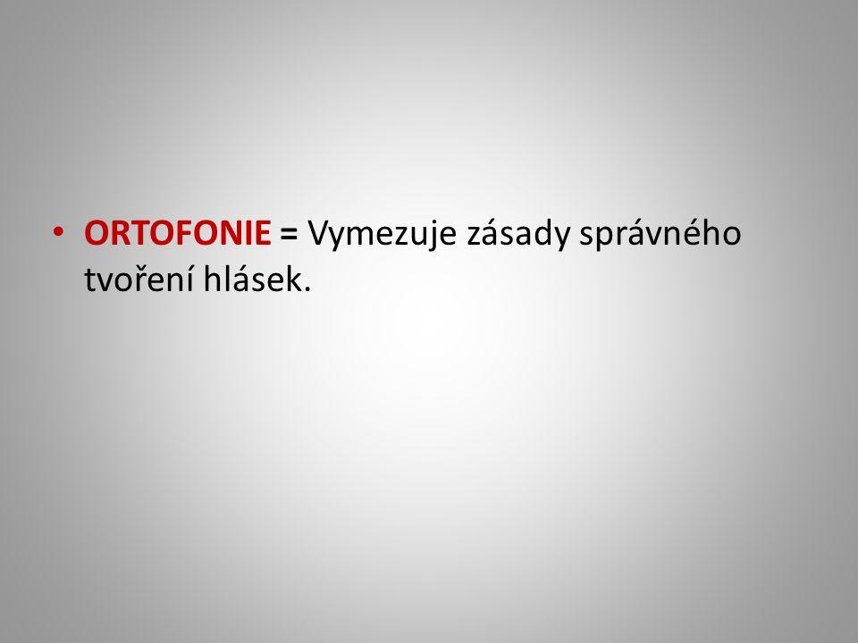 ORTOFONIE = Vymezuje zásady správného tvoření hlásek.