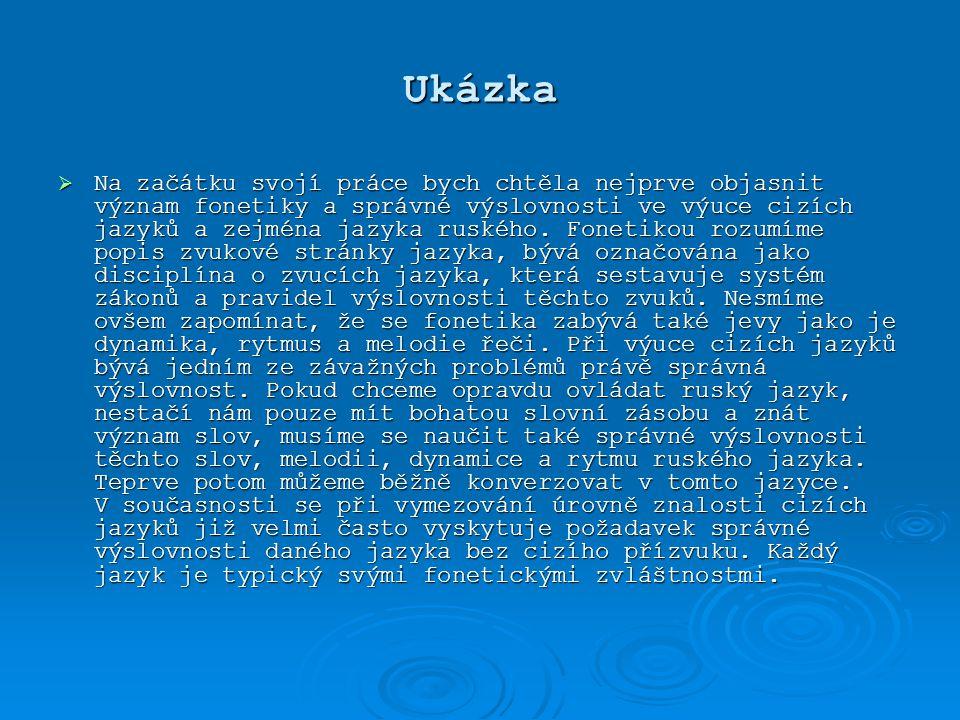 Ukázka  Na začátku svojí práce bych chtěla nejprve objasnit význam fonetiky a správné výslovnosti ve výuce cizích jazyků a zejména jazyka ruského. Fo