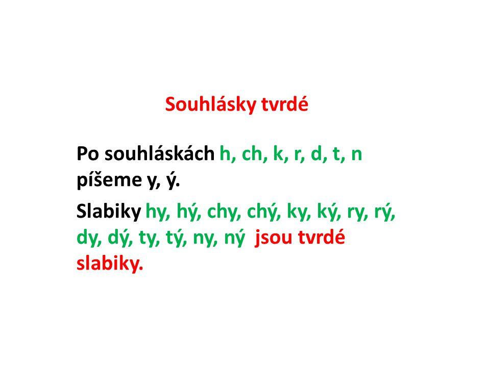 Souhlásky tvrdé Po souhláskách h, ch, k, r, d, t, n píšeme y, ý.