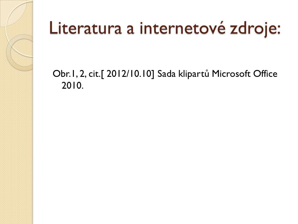Literatura a internetové zdroje: Obr.1, 2, cit.[ 2012/10.10] Sada klipartů Microsoft Office 2010.
