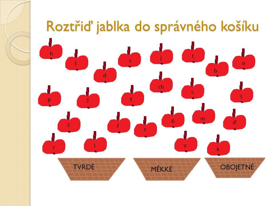 Roztřiď jablka do správného košíku TVRDÉ MĚKKÉ OBOJETNÉ