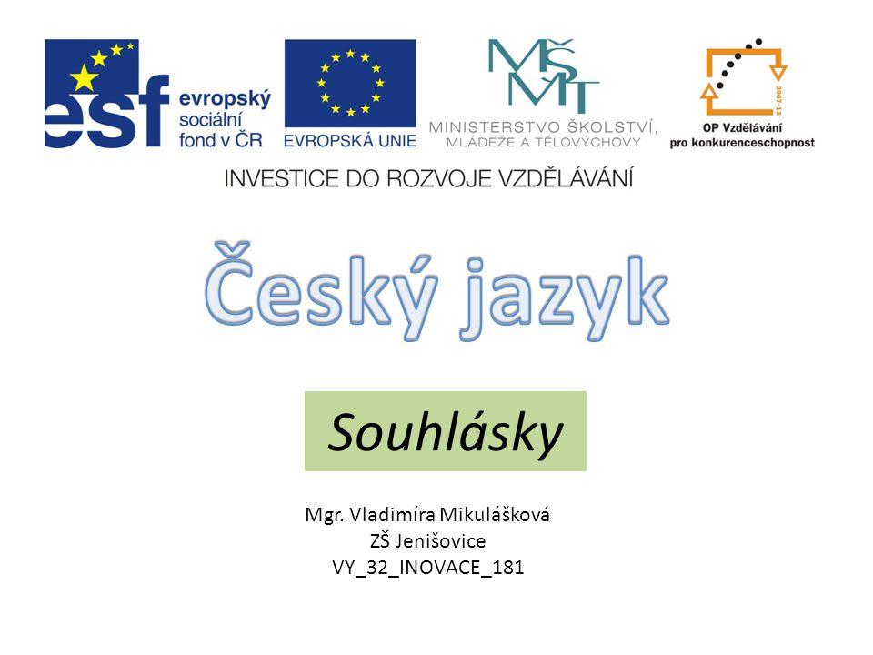 Souhlásky Mgr. Vladimíra Mikulášková ZŠ Jenišovice VY_32_INOVACE_181