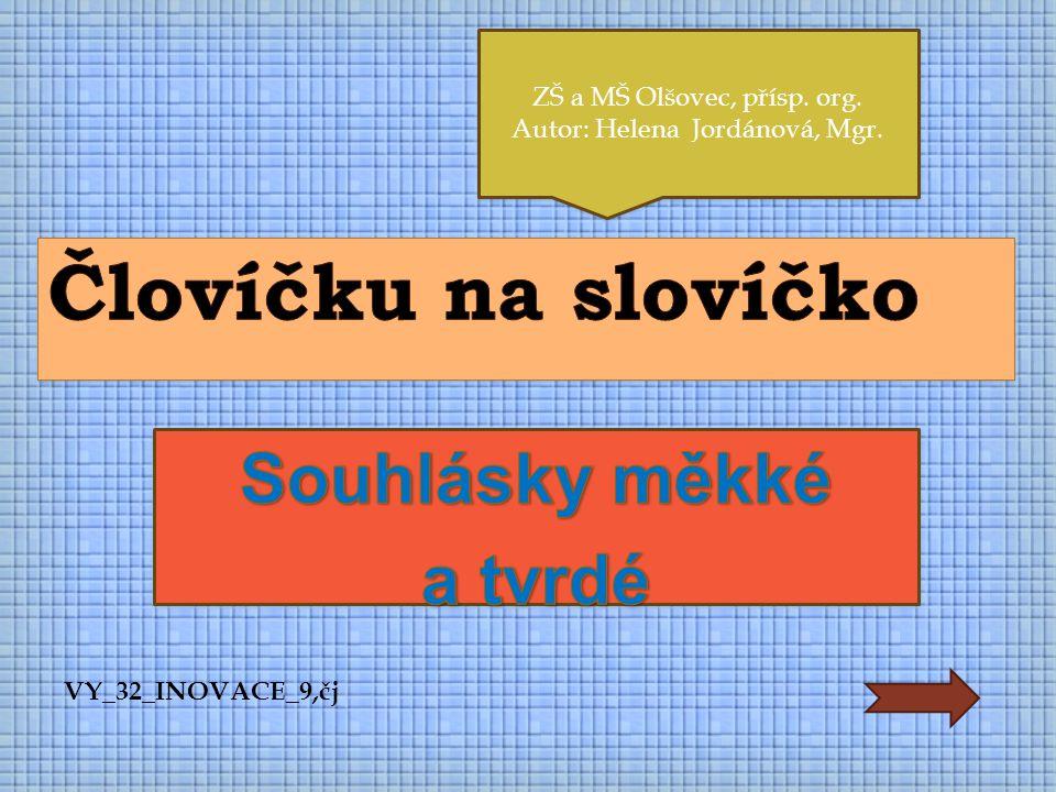 ZŠ a MŠ Olšovec, přísp.org. Autor: Helena Jordánová, Mgr.