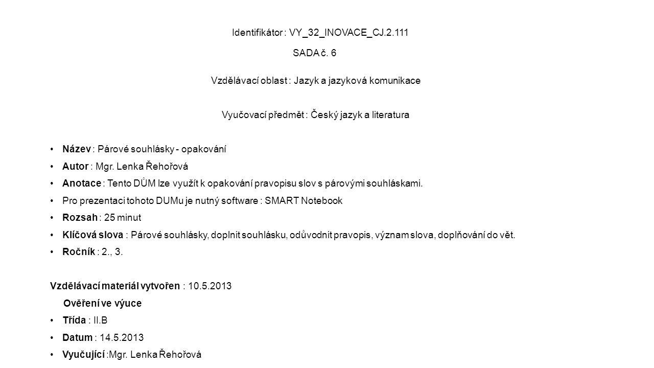 Identifikátor : VY_32_INOVACE_CJ.2.111 SADA č. 6 Vzdělávací oblast : Jazyk a jazyková komunikace Vyučovací předmět : Český jazyk a literatura Název :