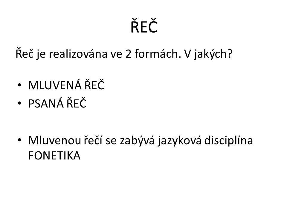 ŘEČ MLUVENÁ ŘEČ PSANÁ ŘEČ Mluvenou řečí se zabývá jazyková disciplína FONETIKA Řeč je realizována ve 2 formách.
