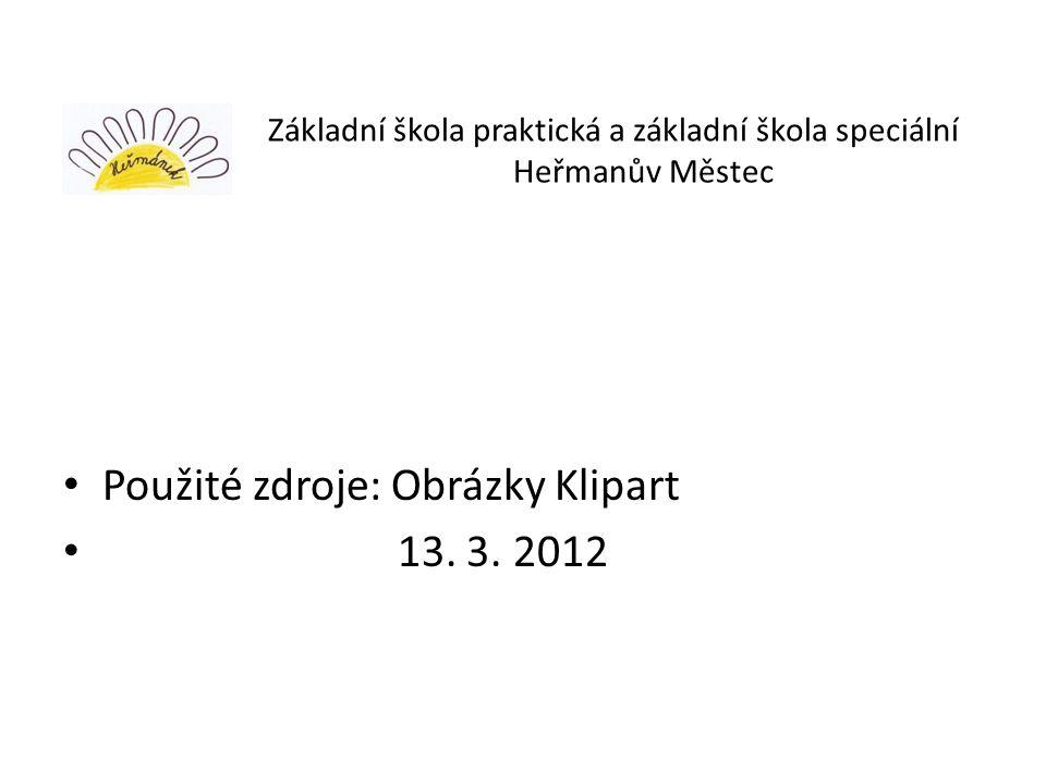 Základní škola praktická a základní škola speciální Heřmanův Městec Použité zdroje: Obrázky Klipart 13. 3. 2012