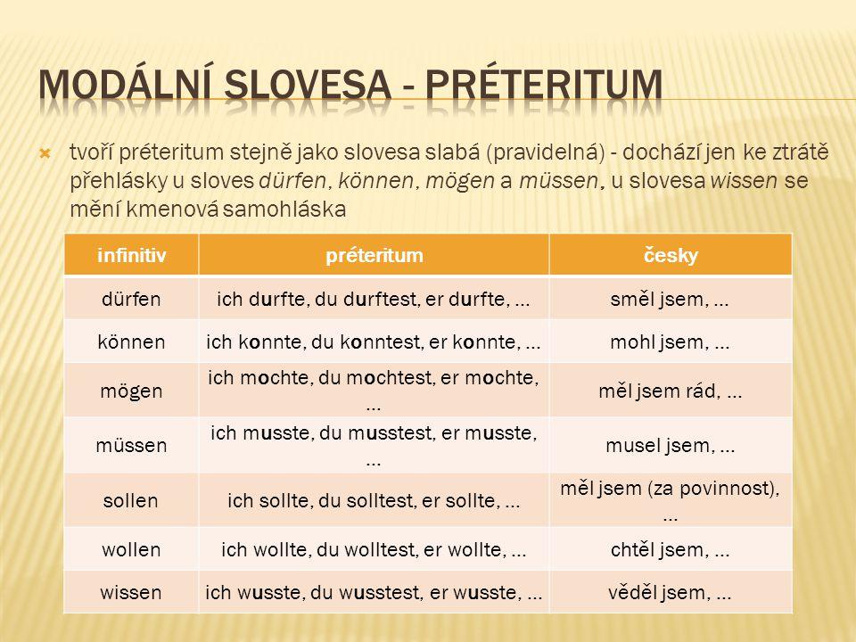  tvoří préteritum stejně jako slovesa slabá (pravidelná) - dochází jen ke ztrátě přehlásky u sloves dürfen, können, mögen a müssen, u slovesa wissen