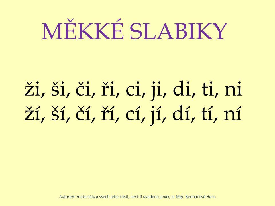 MĚKKÉ SLABIKY ži, ši, či, ři, ci, ji, di, ti, ni ží, ší, čí, ří, cí, jí, dí, tí, ní Autorem materiálu a všech jeho částí, není-li uvedeno jinak, je Mgr.