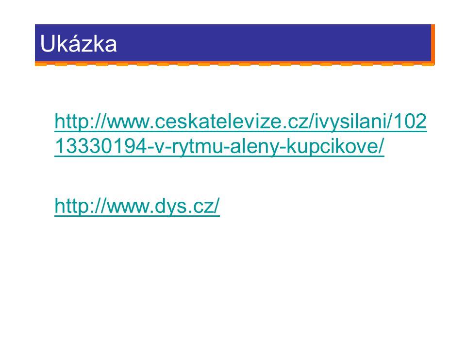 Ukázka http://www.ceskatelevize.cz/ivysilani/102 13330194-v-rytmu-aleny-kupcikove/ http://www.dys.cz/