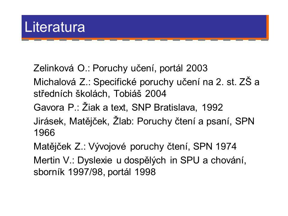 Literatura Hodnocení Zelinková O.: Poruchy učení, portál 2003 Michalová Z.: Specifické poruchy učení na 2. st. ZŠ a středních školách, Tobiáš 2004 Gav