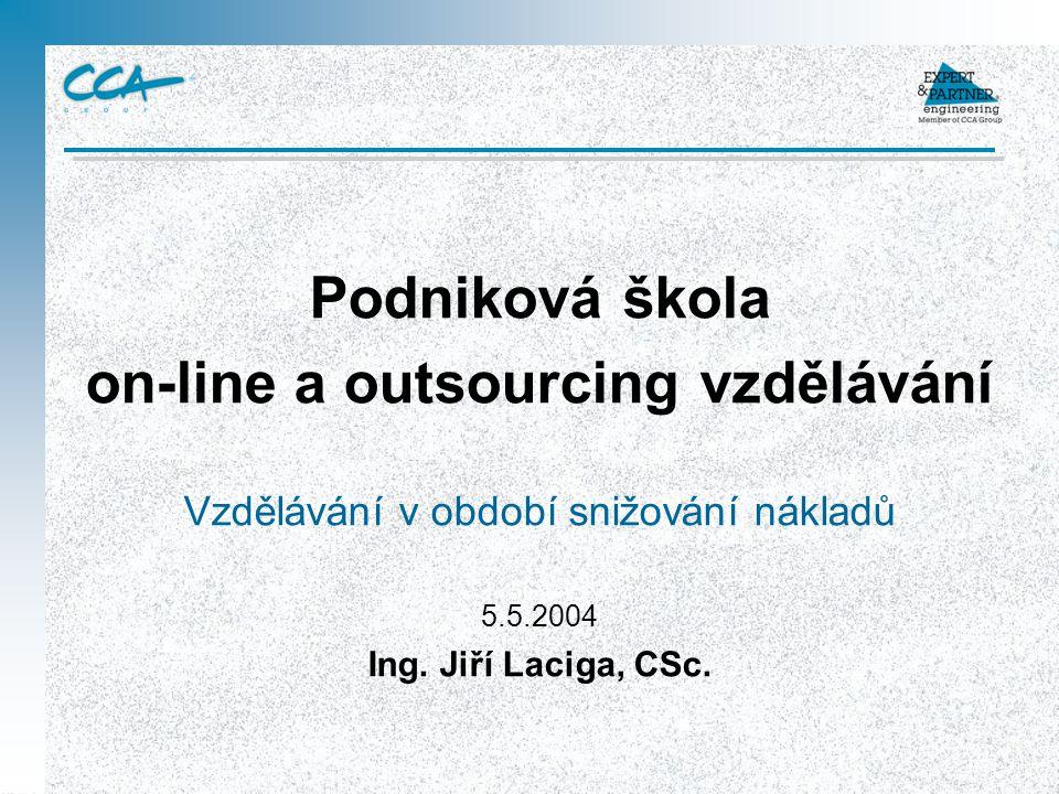 Podniková škola on-line a outsourcing vzdělávání Vzdělávání v období snižování nákladů 5.5.2004 Ing.
