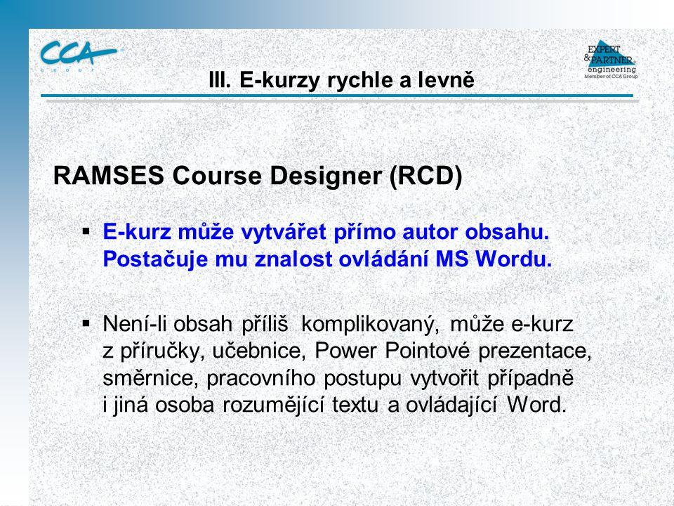 III. E-kurzy rychle a levně RAMSES Course Designer (RCD)  E-kurz může vytvářet přímo autor obsahu.