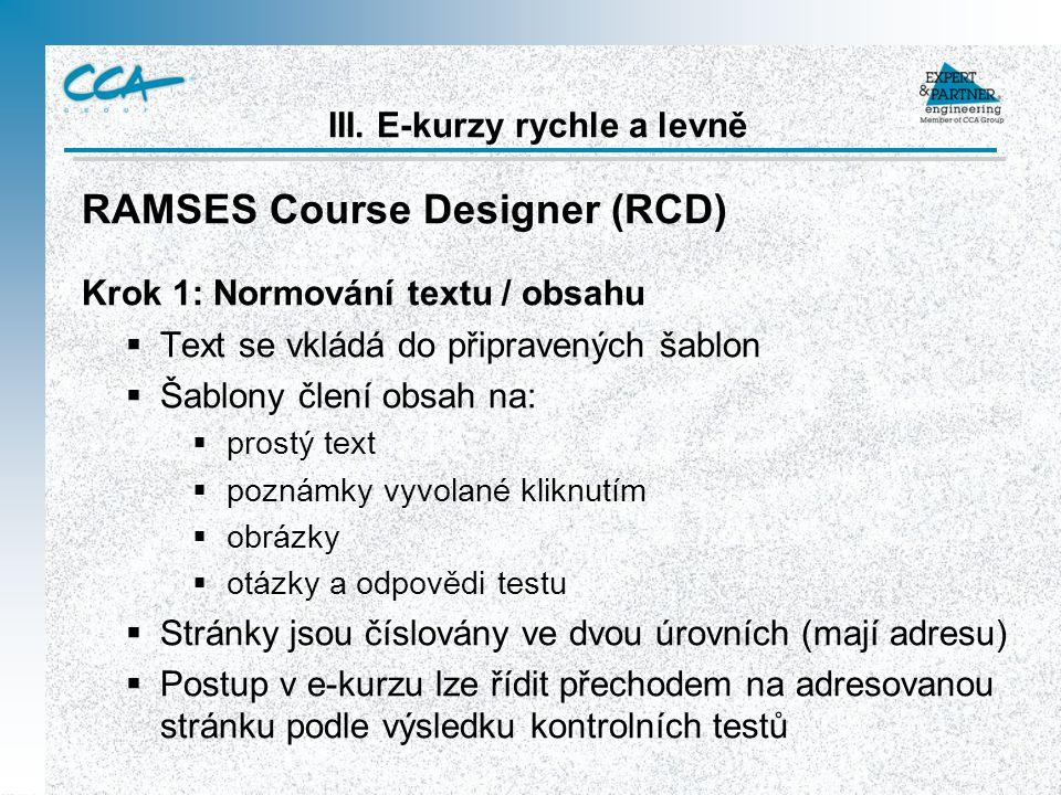 III. E-kurzy rychle a levně RAMSES Course Designer (RCD) Krok 1: Normování textu / obsahu  Text se vkládá do připravených šablon  Šablony člení obsa